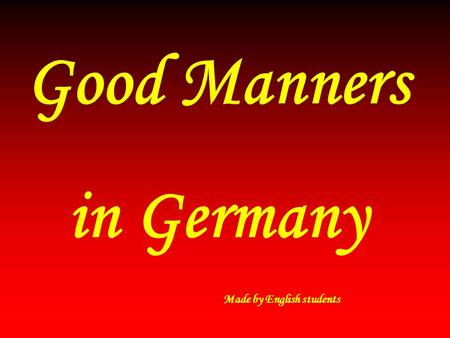 Good Manners in Germany Made by English students.