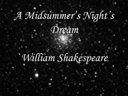 "A Midsummer's Night's Dream William Shakespeare. ""I have had a dream, past the wit of man to say what dream it was: man is but an ass, if he go about."