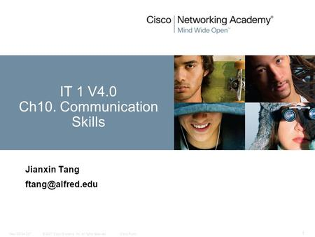 © 2007 Cisco Systems, Inc. All rights reserved.Cisco PublicNew CCNA 307 1 Jianxin Tang IT 1 V4.0 Ch10. Communication Skills.