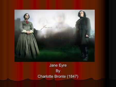 Jane Eyre By Charlotte Bronte (1847). Charlotte Bronte Was born of Irish ancestry in 1816 Was born of Irish ancestry in 1816 Lived at Haworth, a parsonage.
