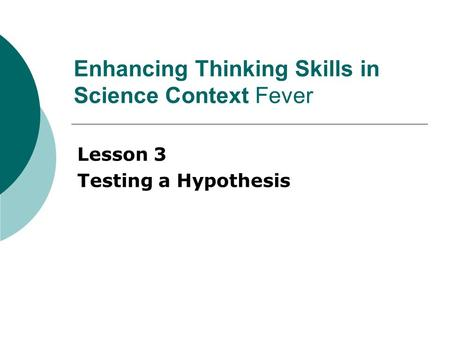 Enhancing Thinking Skills in Science Context Fever Lesson 3 Testing a Hypothesis.