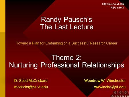 REU in HCI Randy Pausch's The Last Lecture Toward a Plan for Embarking on a Successful Research Career Theme 2: Nurturing Professional.