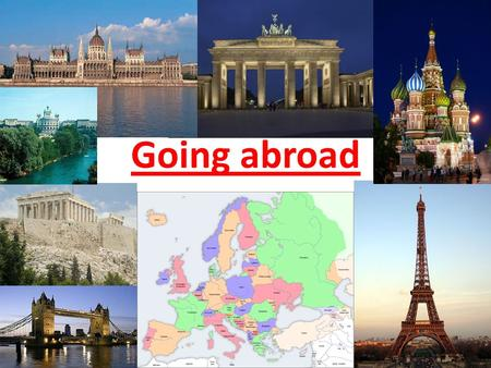 Going abroad. Why should I go abroad? 1. Work 2. Help others 3. Travel, see the world 4. Study, improve langu- age skills.