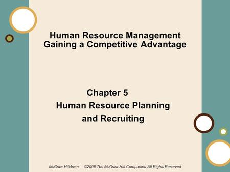 1-1 McGraw-Hill/Irwin ©2008 The McGraw-Hill Companies, All Rights Reserved Human Resource Management Gaining a Competitive Advantage Chapter 5 Human Resource.