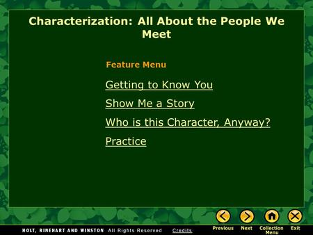 Getting to Know You Show Me a Story Who is this Character, Anyway? Practice Characterization: All About the People We Meet Feature Menu.