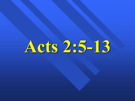 Acts 2:5-13. n Acts 2:5-8 n 5 Now there were staying in Jerusalem God-fearing Jews from every nation under heaven. 6 When they heard this sound, a crowd.