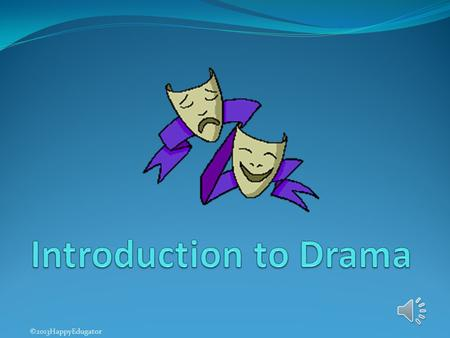 "©2013HappyEdugator What is drama? The word drama comes from the Greek word for ""action."" Drama is written to be performed by actors and watched by an."