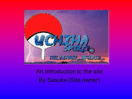 An Introduction to the site By Sasuke (Site owner)