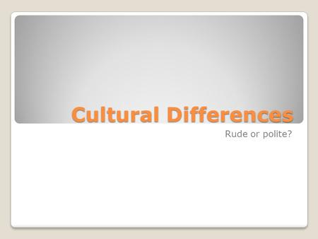 Cultural Differences Rude or polite?. A man and a woman hold hands, hug or kiss each other.