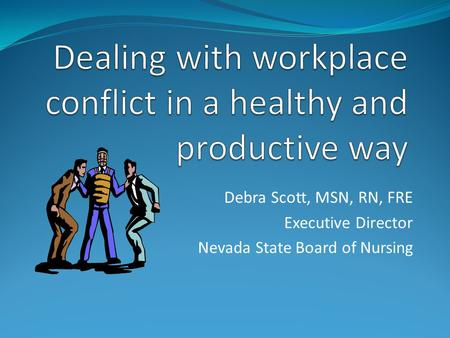 Debra Scott, MSN, RN, FRE Executive Director Nevada State Board of Nursing.