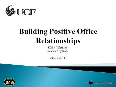 SDES [In]stitute Presented by SASI June 4, 2014.  Benefits of a positive work environment  Teamwork and collaboration  Communication.