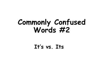 Commonly Confused Words #2 It's vs. Its. Definitions: It's- contraction for it is Ex. It's my favorite movie. Its – possessive form of it Ex. Its hair.