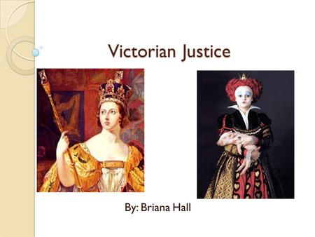 Victorian Justice By: Briana Hall. Justice Ranking The criminal's social ranking was incorporated in criminal charges. Higher classes (wealthy) : their.