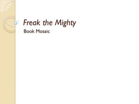 Freak the Mighty Book Mosaic. Box 1 - Title Freak the Mighty.