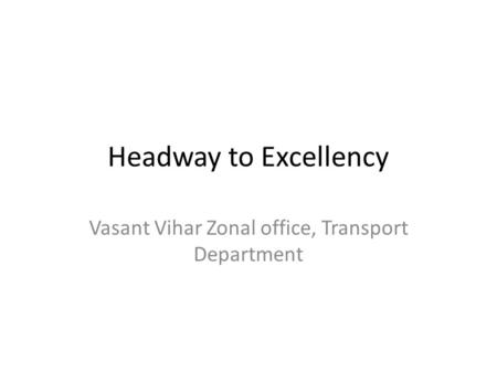 Headway to Excellency Vasant Vihar Zonal office, Transport Department.