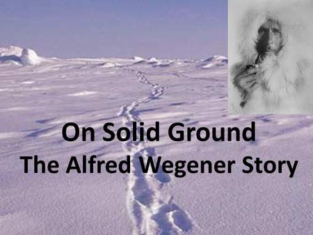 On Solid Ground The Alfred Wegener Story. Alfred Wegener Alfred Wegener was a German scientist He was trained to be an astronomer (someone who studies.