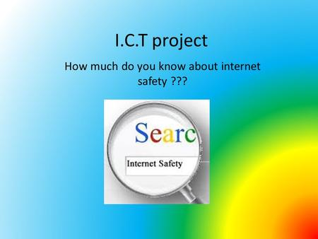 I.C.T project How much do you know about internet safety ???