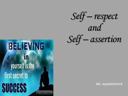Self – respect and Self – assertion Ms. Jayalakshmi R.