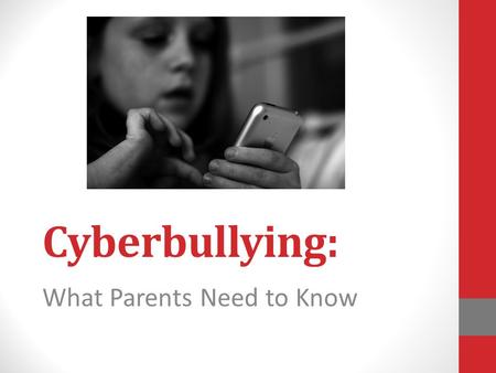 Cyberbullying: What Parents Need to Know. Technology is Here to Stay Technology has changed the world in many ways. Most of those changes have been positive;