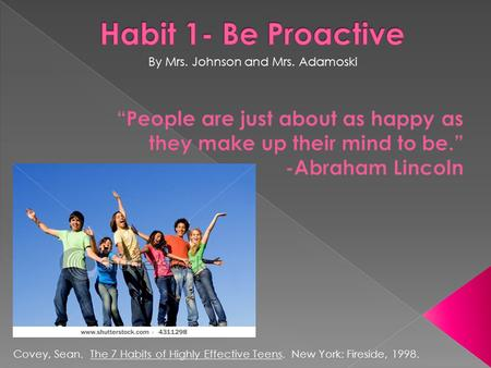 Covey, Sean. The 7 Habits of Highly Effective Teens. New York: Fireside, 1998. By Mrs. Johnson and Mrs. Adamoski.