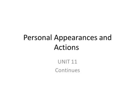 Personal Appearances and Actions UNIT 11 Continues.