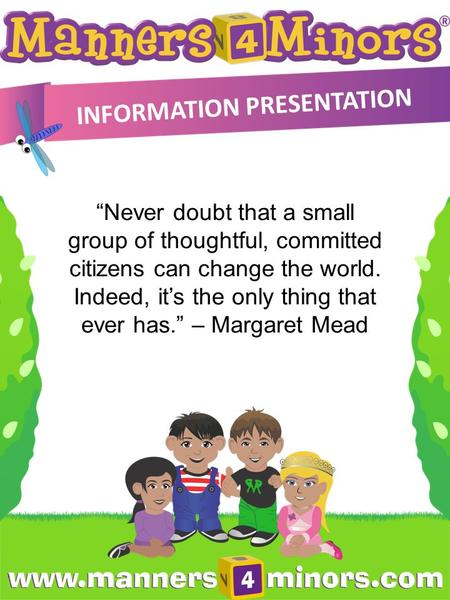 "INFORMATION <strong>PRESENTATION</strong> ""Never doubt that a small group of thoughtful, committed citizens can change the world. Indeed, it's the only thing that ever."