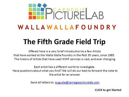 The Fifth Grade Field Trip Offered here is a very brief introduction to a few Artists that have worked at the Walla Walla Foundry in the Past 35 years,