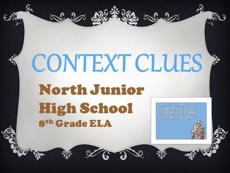 CONTEXT CLUES North Junior High School 8 th Grade ELA.