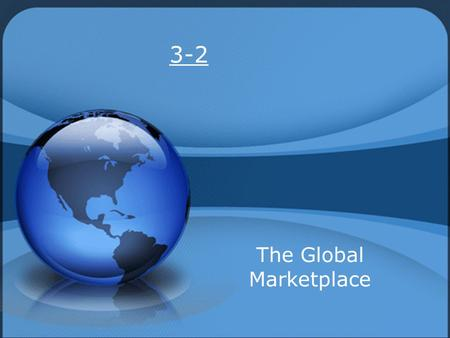 3-2 The Global Marketplace. The Global Environment Doing business in another country requires knowledge of the differences that exist among people and.