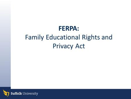 FERPA: Family Educational Rights and Privacy Act.
