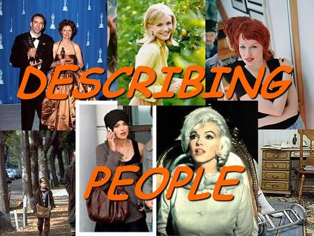 DESCRIBING PEOPLE PEOPLE. Today we shall learn to speak what different people are like by giving details about them, which will help us to write a descriptive.