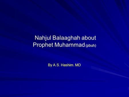 Nahjul Balaaghah about Prophet Muhammad (pbuh) By A.S. Hashim. MD.