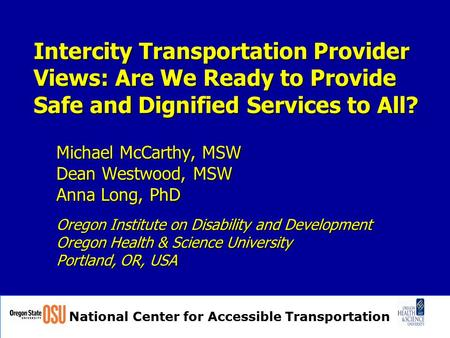 National Center for Accessible Transportation Intercity Transportation Provider Views: Are We Ready to Provide Safe and Dignified Services to All? Michael.