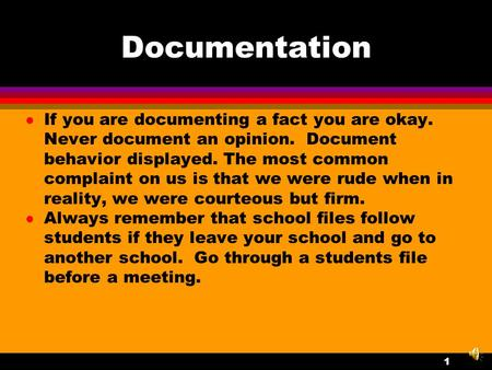 Documentation l If you are documenting a fact you are okay. Never document an opinion. Document behavior displayed. The most common complaint on us is.
