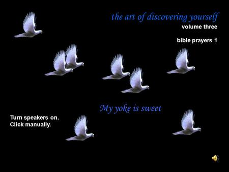 The art of discovering yourself volume three bible prayers 1 Turn speakers on. Click manually. My yoke is sweet.