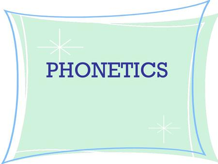 PHONETICS. - Representing vocal sounds - Having a direct correspondence between symbols and sounds.