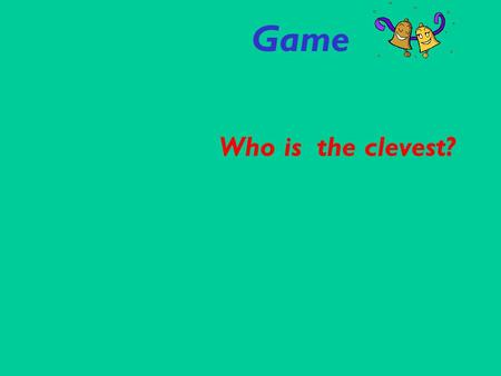 Game Who is the clevest?. Подсказки: Copy Спиши Watch Подгляди Rescue Спасение.