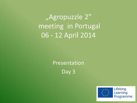 """Agropuzzle 2"" meeting in Portugal 06 - 12 April 2014 Presentation Day 3."