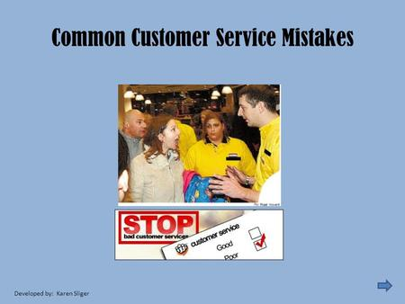 Common Customer Service Mistakes Developed by: Karen Sliger.