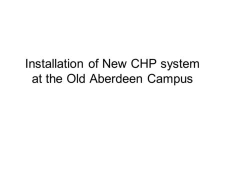 Installation of New CHP system at the Old Aberdeen Campus.