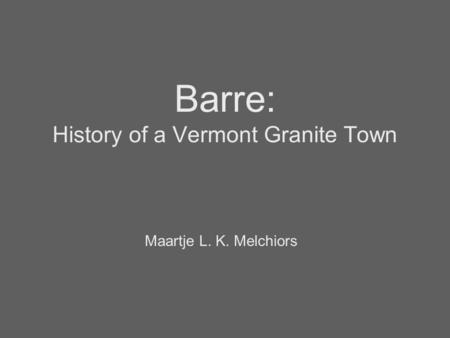 Barre: History of a Vermont Granite Town Maartje L. K. Melchiors.