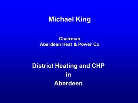 Michael King Chairman Aberdeen Heat & Power Co District Heating and CHP in Aberdeen.