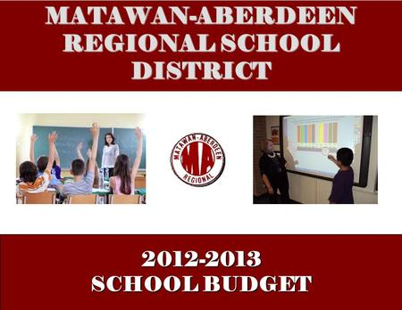 MATAWAN-ABERDEEN REGIONAL SCHOOL DISTRICT 2012-2013 SCHOOL BUDGET.