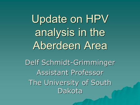 Update on HPV analysis in the Aberdeen Area Delf Schmidt-Grimminger Assistant Professor The University of South Dakota.
