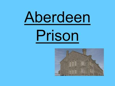 Aberdeen Prison. Background. Founded in 1891. Formally known as Craiginches. Aberdeen is a short stay prison, holding males with sentences of up to 4.