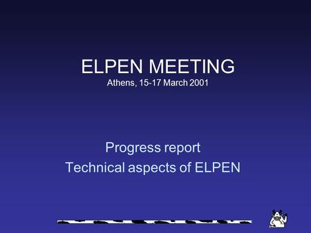 ELPEN MEETING Athens, 15-17 March 2001 Progress report Technical aspects of ELPEN.