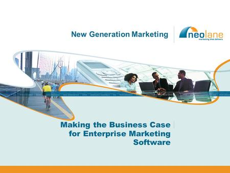 New Generation Marketing Making the Business Case for Enterprise Marketing Software.