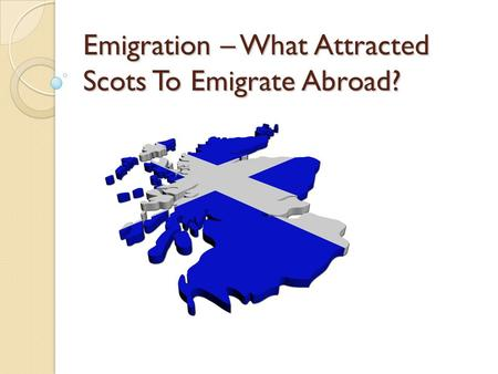 Emigration – What Attracted Scots To Emigrate Abroad?