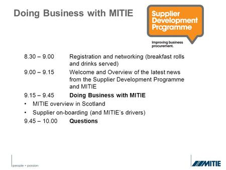 Doing Business with MITIE 8.30 – 9.00Registration and networking (breakfast rolls and drinks served) 9.00 – 9.15Welcome and Overview of the latest news.