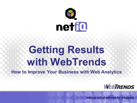 Getting Results with WebTrends How to Improve Your Business with Web Analytics.